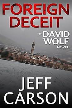 Foreign Deceit: A David Wolf Mystery (English Edition) par [Carson, Jeff]