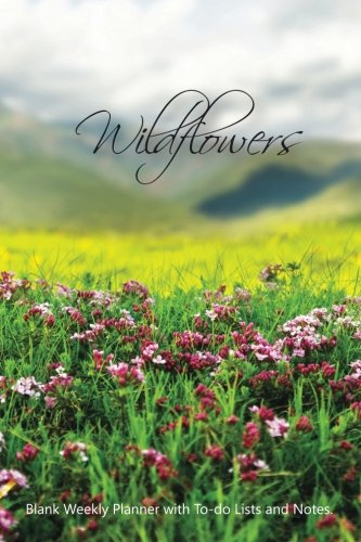 """Wildflowers: Compact 6"""" x 9"""" Blank Weekly Planner with Important Dates, Monthly Focus, Goals, and Notes for 52 weeks 110 pages"""