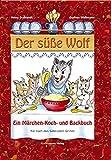 Der süsse Wolf: Märchen-, Koch- und Backbuch für Kinder - Heinz Drabandt