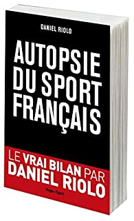 Autopsie du sport français par Daniel Riolo
