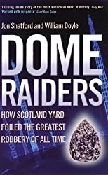 Dome Raiders: How Scotland Yard Foiled the Greatest Robbery of All Time by W. DOYLE' 'JON SHATFORD (2005-01-01)