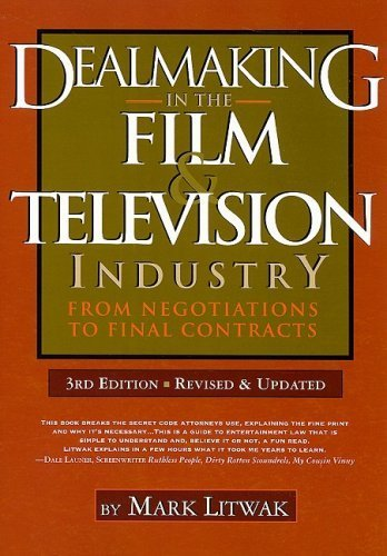 Dealmaking in the Film & Television Industry: From Negotiations to Final Contracts, 3rd Ed. by Mark Litwak (2009) Paperback