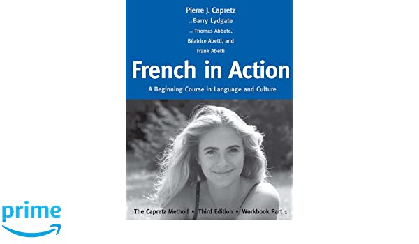 Part 2 Third Edition Workbook French in Action: A Beginning Course in Language and Culture: The Capretz Method