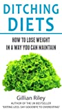 DITCHING DIETS is the alternative to dieting and slimming clubs - because a diet only works while you stick to it and hardly anyone sticks to any diet forever. The best way to lose weight is by developing a style of eating you can live with, because ...
