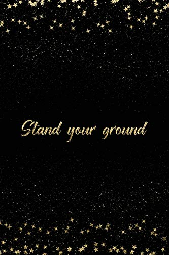 Stand Your Ground: Notebook with Inspirational Quotes Inside College Ruled Lines (Journal with Empowering Messages for Women & Girls, Band 129)