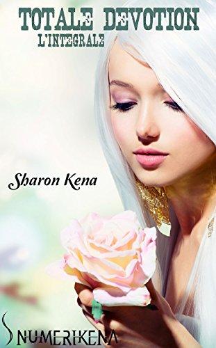 Totale Dévotion l'intégrale par Sharon Kena