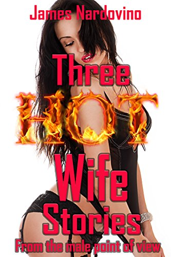 Three Hot Wife Stories: From The Male Point Of View