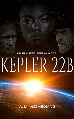 Kepler 22B: Un planeta, dos mundos por A. M. Vozmediano
