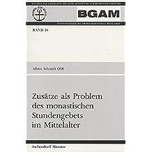 Zusätze als Problem des monastischen Stundengebets im Mittelalter (Beiträge zur Geschichte des Alten Mönchtums und des Benediktinertums)