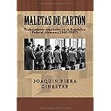 Maletas de cartón: Trabajadores españoles en la Republica Federal Alemana(1960-2007)
