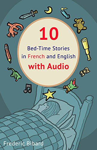 10 Bed-Time Stories in French and English with audio.: French for Kids – Learn French with Parallel English Text (English Edition)