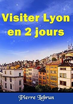 Visiter LYON en 2 jours par [Lebrun, Pierre]