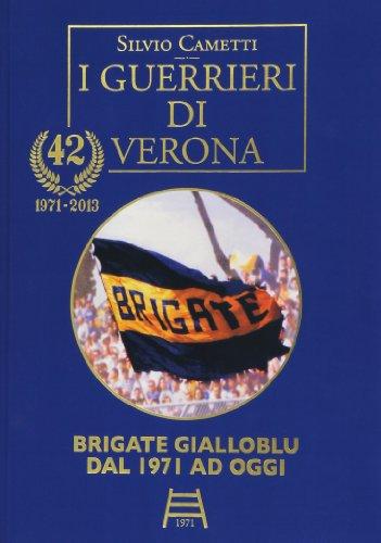 I guerrieri di Verona. Gold. Brigate Gialloblu dal '71 ad oggi. Ediz. numerata