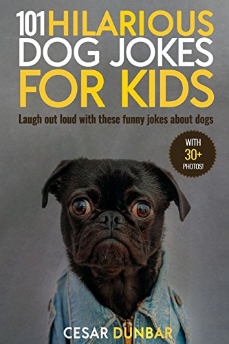 101 Hilarious Dog Jokes For Kids: Laugh Out Loud With These Funny Jokes About Dogs (WITH 30+ PICTURES)! (Dog Books, Band 3)