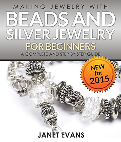 Making Jewelry With Beads And Silver Jewelry For Beginners : A Complete and Step by Step Guide: (Special 2 In 1 Exclusive