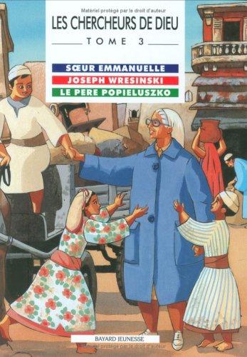 Les Chercheurs de Dieu, tome 3 : Soeur Emmanuelle - Joseph Wresinski - Le pre Popieluszko