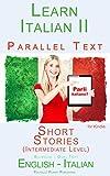 Learn Italian II Parallel Text - Short Stories (Intermediate Level) English - Italian (Dual Language, Bilingual) (Italian Edition)