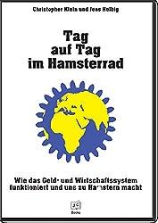 Geldsystem verstehen - Tag auf Tag im Hamsterrad: Wie das Geld- und Wirtschaftssystem funktioniert und uns zu Hamstern macht