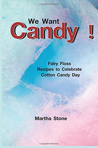 We Want Candy!: Fairy Floss Recipes to Celebrate Cotton Candy Day