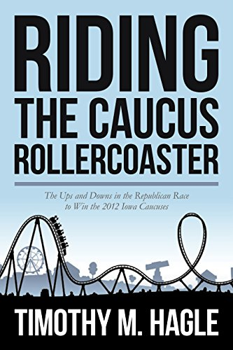 Riding the Caucus Rollercoaster: The Ups and Downs in the Republican Race to Win the 2012 Iowa Caucuses (English Edition)