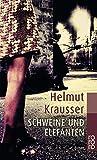 Schweine und Elefanten - Helmut Krausser