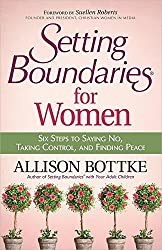 Setting Boundaries for Women: Six Steps to Saying No, Taking Control, and Finding Peace by Allison Bottke (2013-08-01)