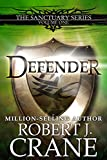 Defender (The Sanctuary Series, Volume One) by Robert J. Crane