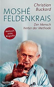 Moshé Feldenkrais: Der Mensch hinter der Methode (German Edition) par [Buckard, Christian]