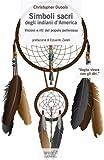 Simboli sacri degli indiani d'America. Visioni e riti del popolo pellerossa