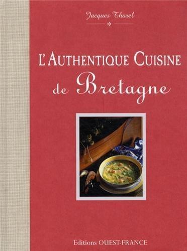 AUTHENTIQUE CUISINE DE BRETAGNE de Jacques THOREL (21 mars 2013) Relié