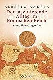 Der faszinierende Alltag im Römischen Reich: Kaiser, Huren, Legionäre - Alberto Angela