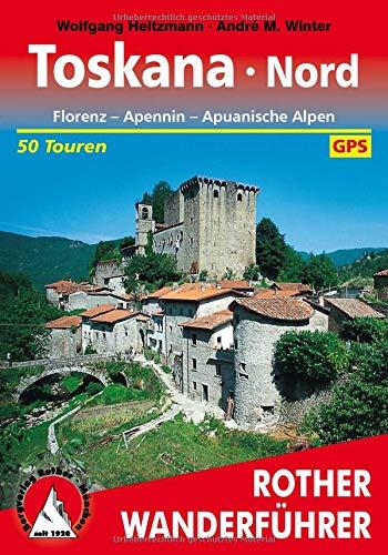 Toskana Nord: Florenz - Apennin - Apuanische Alpen. 50 Touren. Mit GPS-Tracks (Rother Wanderführer)