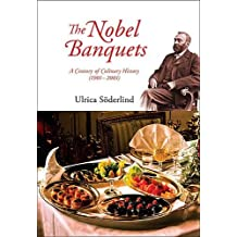 Nobel Banquets, The: A Century Of Culinary History (1901-2001): A Century of Culinary History (1901-2001)