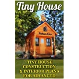 Tiny House: Tiny House Construction & Interior Plans For Advanced: (Tiny Homes, Small Home, Tiny House Plans, Tiny House Living)
