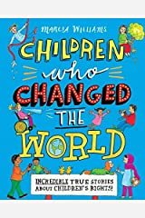 Children Who Changed the World: Incredible True Stories About Children's Rights! Hardcover