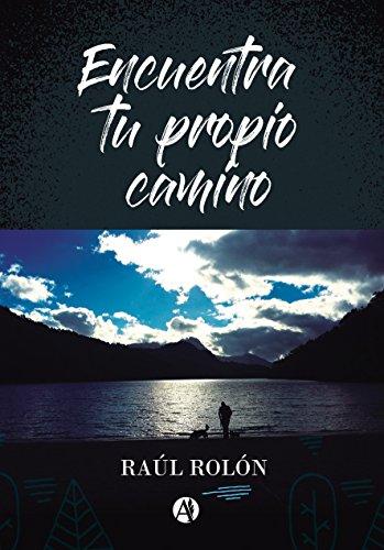 Descargar Libro Encuentra tu propio camino de Raúl Rolón