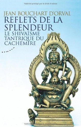 Reflets de la Splendeur-Le shivaïsme tantrique du Cachemire