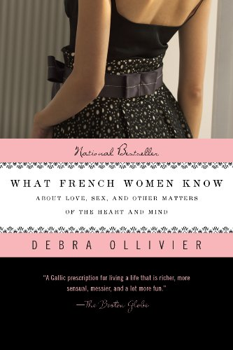 What French Women Know: About Love, Sex, and Other Matters of the Heart and Mind (English Edition)