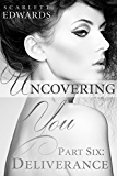 Uncovering You 6: Deliverance (English Edition)