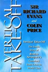 Vertical Take-Off : The Inside Story of British Aerospace's Comeback from Crisis to World Class by Sir Richard Evans (1999-06-06)