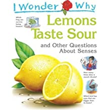 I Wonder Why Lemons Taste Sour and Other Questions about Senses