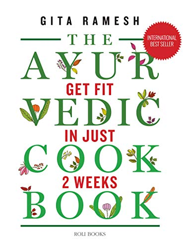 THE AYURVEDIC COOKBOOK : Get Fit in Just 2 Weeks