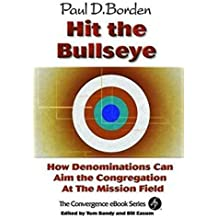 Hit the Bullseye: How Denominations Can Aim Congregations at the Mission Field by Paul D. Borden (2003-07-01)