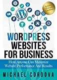WORDPRESS WEBSITES FOR BUSINESS: How Anyone Can Maximize Website Performance And Results (English Edition)