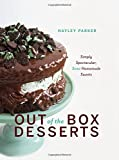 Out of the Box Desserts: Simply Spectacular, Semi-Homemade Sweets by Hayley Parker (2016-08-02)