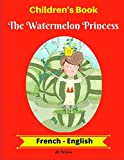 Children's Book: The Watermelon Princess (French-English)