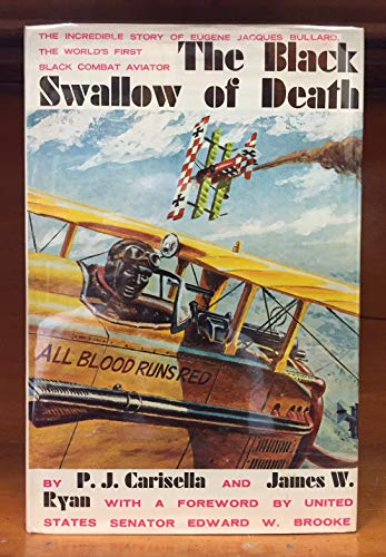 The Black Swallow of Death: The Incredible Story of Eugene Jacques Bullard, The World's First Black Combat Aviator