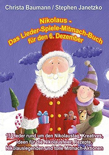 Nikolaus - Das Lieder-Spiele-Mitmach-Buch für den 6. Dezember: 15 Lieder rund um den Nikolaustag, Kreatives, Ideen für die Nikolausfeier, Rezepte, Nikolauslegenden und tolle Mitmach-Aktionen