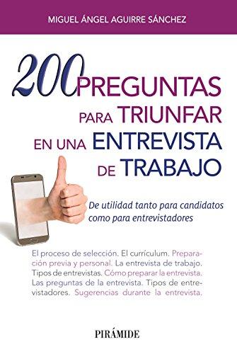 200 preguntas para triunfar en una entrevista de trabajo: De utilidad tanto para candidatos como para entrevistadores (Libro Práctico) por Miguel Ángel Aguirre Sánchez