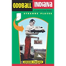 Oddball Indiana: A Guide to Some Really Strange Places (Oddball States)